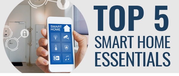 Top 5 Smart Home Essentials